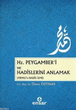 Hz. Peygamber'i ve Hadislerini Anlamak (Fıkhu'l - Hadis İlmi)