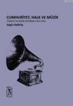 Cumhuriyet, Halk ve Müzik; Türkiye'de Müzik Reformu 1922-1952