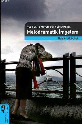 Melodramatik İmgelem (Yeşilçam'dan Yeni Türk Sinemasına)