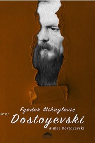 Fyodor Mihayloviç Dostoyevski'nin Hayatı