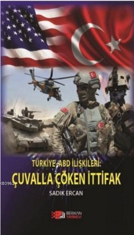 Türkiye ABD İlişkileri : Çuvalla Çöken İttifak