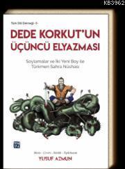 Dede Korkut'un Üçüncü Elyazması Soylamalar ve İki Yeni Boy ile Türkmen Sahra Nüshası