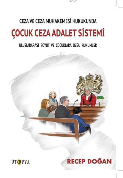 Ceza ve Ceza Muhakemesi Hukukunda Çocuk Ceza Adalet Sistemi; Uluslararası Boyut ve Çocuklara Özgü Hükümler