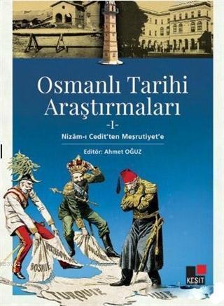 Osmanlı Tarihi Araştırmaları 1; Nizam-ı Cedit'ten Meşrutiyet'e