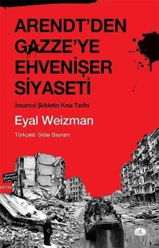 Arendt'den Gazze'ye Ehvenişer Siyaseti; İnsancıl Şiddetin Kısa Tarihi