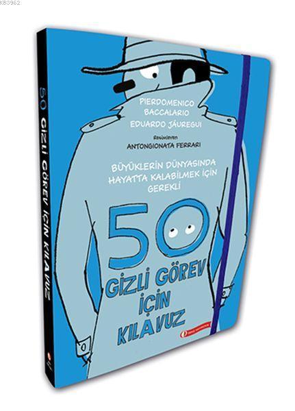 50 Gizli Görev İçin Kılavuz (Ciltli); Büyüklerin Dünyasında Hayatta Kalabilmek İçin Gerekli