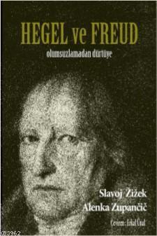 Hegel ve Freud; Olumsuzlamadan Dürtüye
