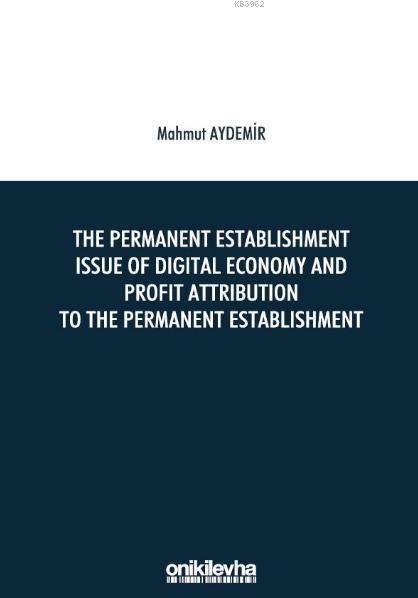 The Permanent Establishment Issue Of Digital Economy And; Profit Attribution To The Permanent Establishment