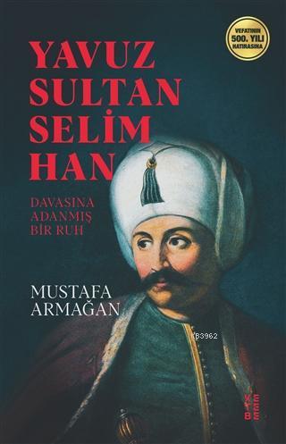 Yavuz Sultan Selim Han; Davasına Adanmış Ruh