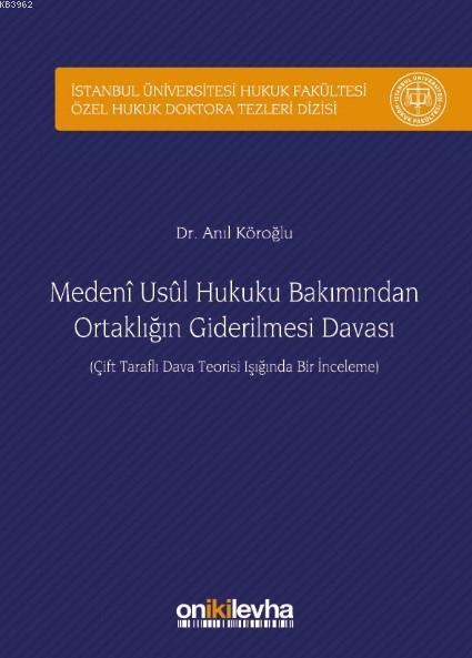 Medeni Usul Hukuku Bakımından Ortaklığın Giderilmesi Davası; İstanbul Üniversitesi Hukuk Fakültesi Özel Hukuk Doktora Tezleri Dizisi No:14