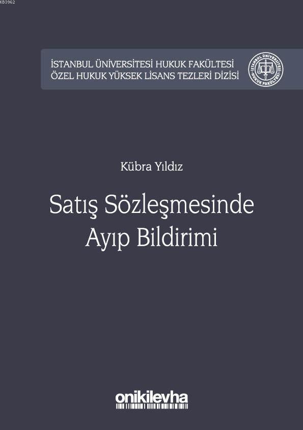 Satış Sözleşmesinde Ayıp Bildirimi İstanbul Üniversitesi Hukuk Fakültesi; Özel Hukuk Yüksek Lisans Tezleri Dizisi No:25