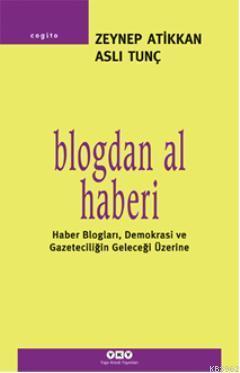 Blogdan Al Haberi; Haber Bloglar,Demokrasi ve Gazeteciliğin Geleceği Üzerine
