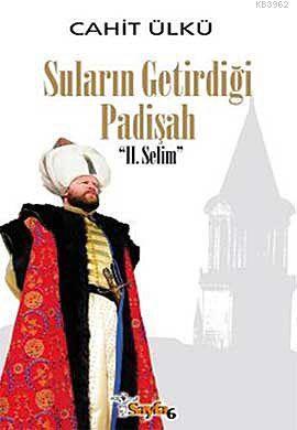 Suların Getirdiği Padişah II. Selim (Ciltli)
