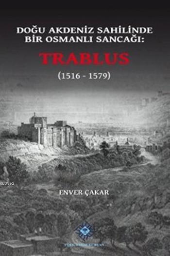 Trablus (1516-1579); Doğu Akdeniz Sahilinde Bir Osmanlı Sancağı