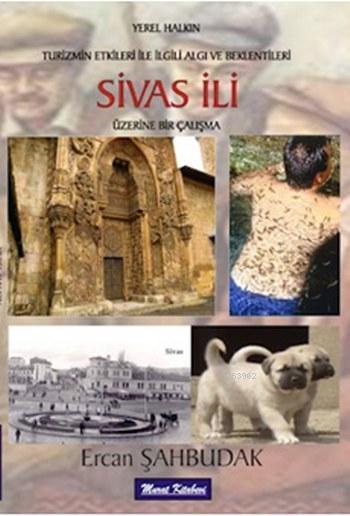 Sivas İli Üzerine Bir Çalışma; Yerel Halkın Turizmin Etkileri ile İlgili Algı ve Beklentileri