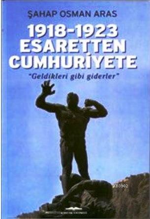 1918-1923 Esaretten Cumhuriyete - Geldikleri Gibi Giderler