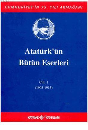 Atatürk'ün Bütün Eserleri Cilt: 1 (1903 - 1915)