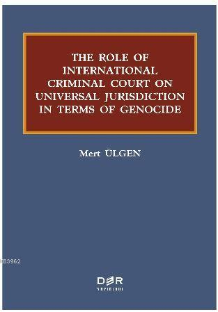 The Role Of International Criminal Court On Universal Jurisdiction In Terms Of Genocide