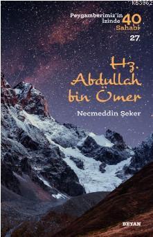Hz. Abdullah bin Ömer (Peygamberimizin İzinde 40 Sahabi/27)