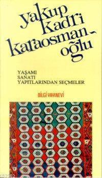 Yakup Kadri Karaosmanoğlu Yaşamı, Sanatı, Yapıtlarından Seçmeler