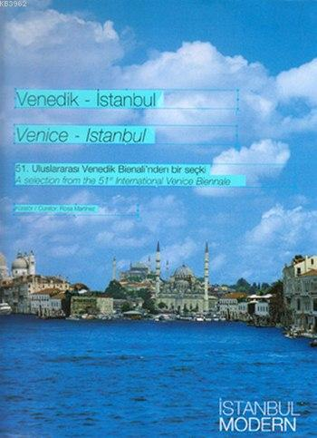 Venedik - İstanbul / Venice - Istanbul - 51. Uluslararası Venedik Bienali'nden Bir Seçki; A Selection from the 51st International Venice Biennale
