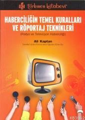 Haberciliğin Temel Kuralları ve Röportaj Teknikleri; Radyo ve Televizyon Haberciliği