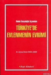Türkiye'de Evlenmenin Evrimi; Hukuk Sosyolojisi Açısından Türkiye'de Evlenmenin Evrimi