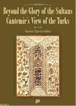 Beyond the Glory of the Sultans Cantemir's View of the Turks