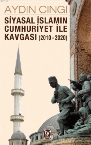 Siyasal İslamın Cumhuriyet ile Kavgası (2010 - 2020)