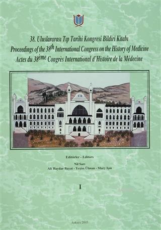 38. Uluslararası Tıp Tarihi Kongresi Bildiri Kitabı; Proceedings of the 38. International Congress on the History of Medicine