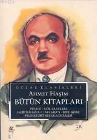 Ahmet Haşim Bütün Kitapları; Piyale, Göl Saatleri, Gurabahane-i Laklakan, Bize Göre, Frankfurt Seyahatnamesi