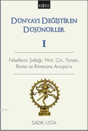 Dünyayı Değiştiren Düşünürler 1; Felsefenin Şafağı: Hint, Çin, Yunan, Roma ve Rönesans Avrupa'sı