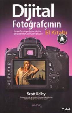 Dijital Fotoğrafçının El Kitabı (Cilt 4); Fotoğraflarınızı profesyonellerinki gibi gösterecek adım-adım ipuçları!