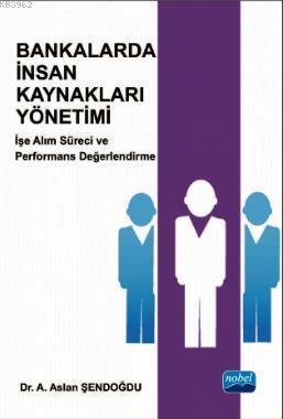 Bankalarda İnsan Kaynakları Yönetimi; İşe Alım Süreci ve Performans Değerlendirme