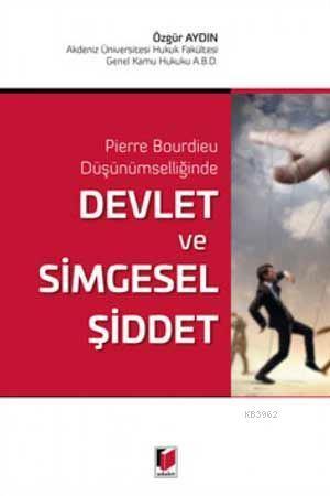 Devlet ve Simgesel Şiddet Pierre Bourdieu Düşünümselliğinde