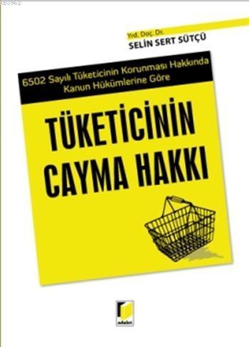 Tüketicinin Cayma Hakkı; 6502 Sayılı Tüketicinin Korunması Hakkında Kanun Hükümlerine Göre