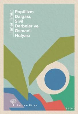 Popülizm Dalgası, Sivil Darbeler ve Osmanlı Hülyası; 2016-2020: Olaylar ve Yorumlar