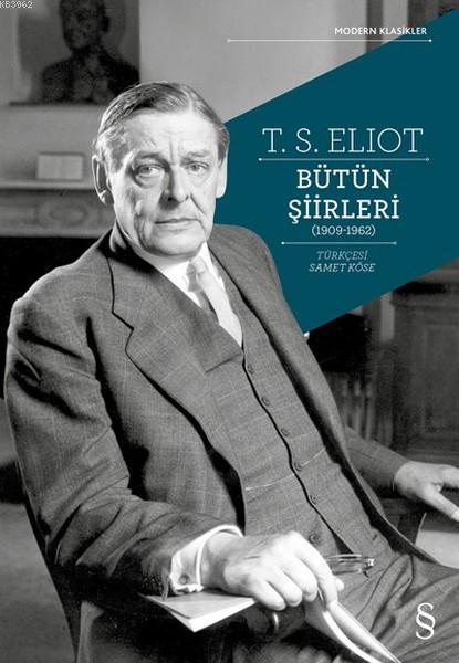 T. S. Eliot Bütün Şiirleri (1909 - 1962)