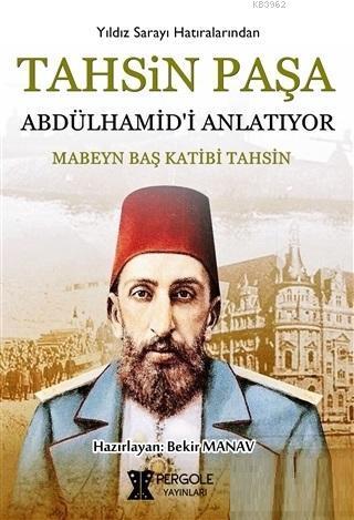 Tahsin Paşa Abdülhamid'i Anlatıyor?