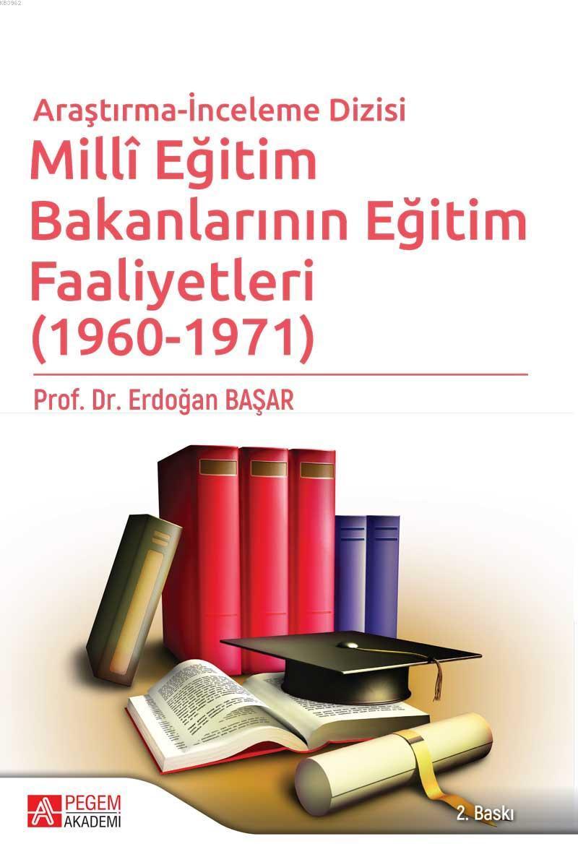 Milli Eğitim Bakanlarının Eğitim Faaliyetleri (1960 - 1971) Araştırma İnceleme Dizisi