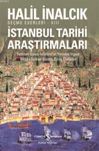 İstanbul Tarihi Araştırmaları; Fetihten Sonra İstanbul'un Yeniden İnşası Bilad-i Selase, Galata, Eyüp, Üsküdar