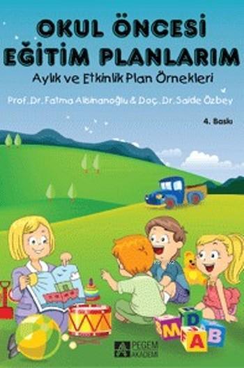 Okul Öncesi Eğitim Planlarım; Aylık ve Etkinlik Plan Örnekleri