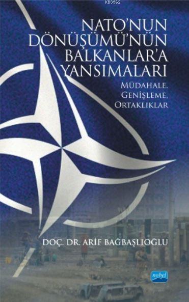 Nato'nun Dönüşümü'nün Balkanlar'a Yansımaları; Müdahale, Genişleme, Ortaklıklar