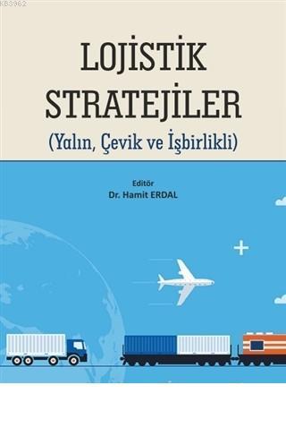 Lojistik Stratejiler Yalın, Çevik ve İşbirlikli