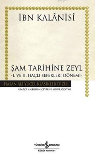 Şam Tarihine Zeyl (Ciltli); I. ve II. Haçlı Seferleri Dönemi