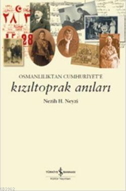 Kızıltoprak Anıları; Osmanlılık'tan Cumhuriyet'e