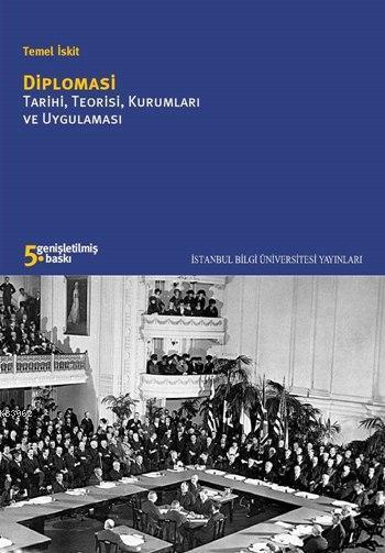 Diplomasi; Tarihi, Teorisi, Kurumları ve Uygulamaları