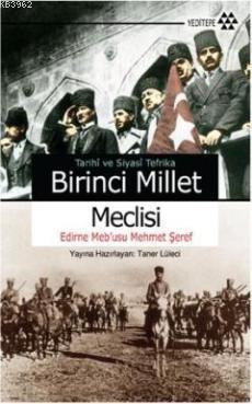 Tarihi ve Siyasi Tefrika Birinci Millet Meclisi; Edirne Meb'usu Mehmet Şeref