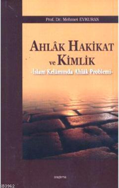 Ahlak Hakikat ve Kimlik; İslam Kelamında Ahlak Problemi