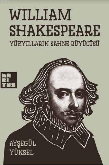 William Shakespeare; Yüzyılların Sahne Büyücüsü